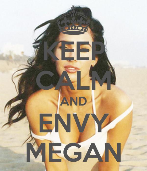 KEEP CALM AND ENVY MEGAN