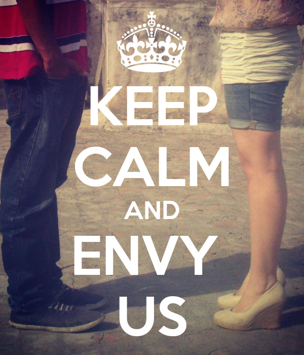 KEEP CALM AND ENVY  US