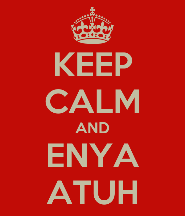KEEP CALM AND ENYA ATUH