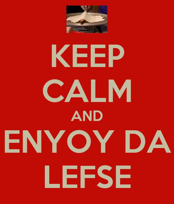KEEP CALM AND ENYOY DA LEFSE
