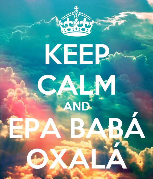 KEEP CALM AND EPA BABÁ OXALÁ