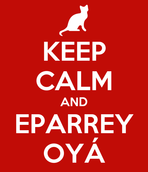 KEEP CALM AND EPARREY OYÁ