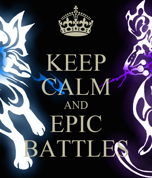 KEEP CALM AND EPIC BATTLES