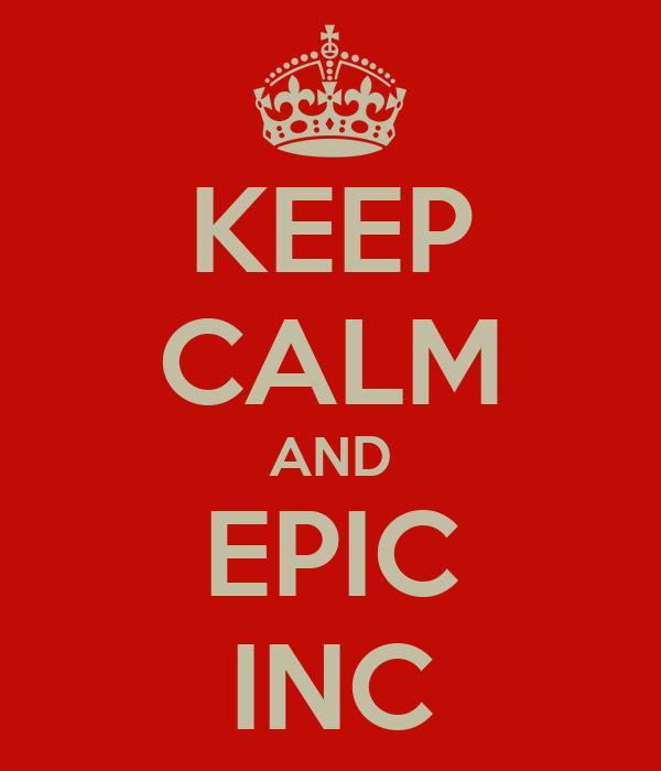 KEEP CALM AND EPIC INC