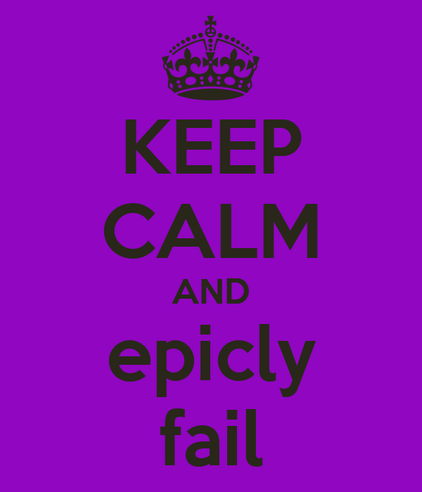 KEEP CALM AND epicly fail