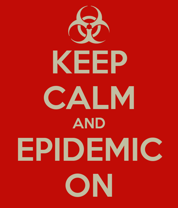 KEEP CALM AND EPIDEMIC ON