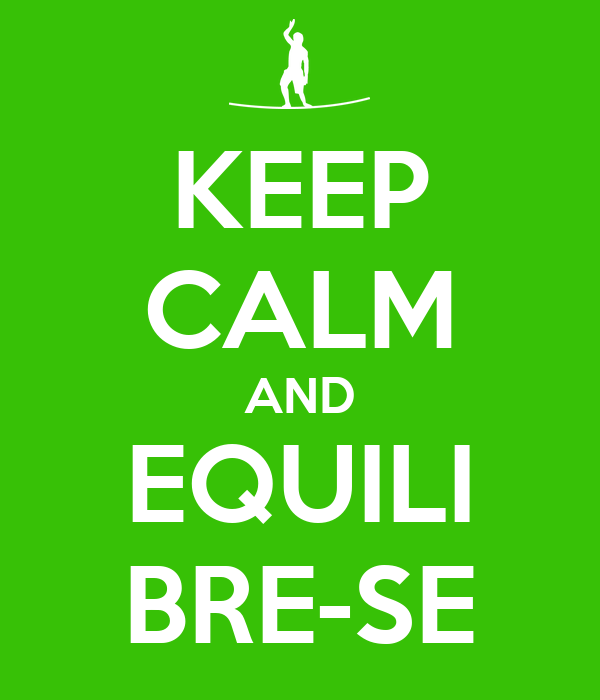 KEEP CALM AND EQUILI BRE-SE