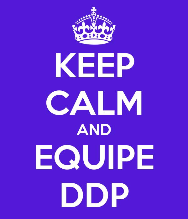 KEEP CALM AND EQUIPE DDP