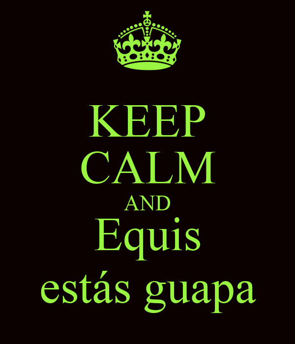 KEEP CALM AND Equis estás guapa