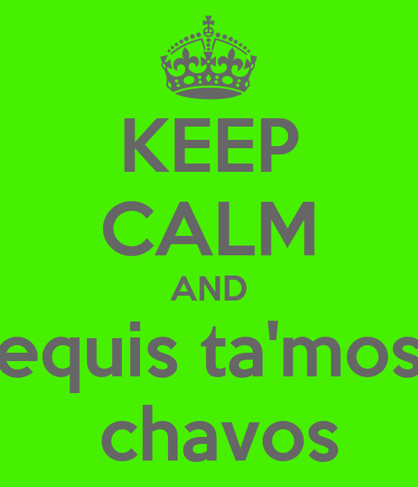 KEEP CALM AND equis ta'mos  chavos