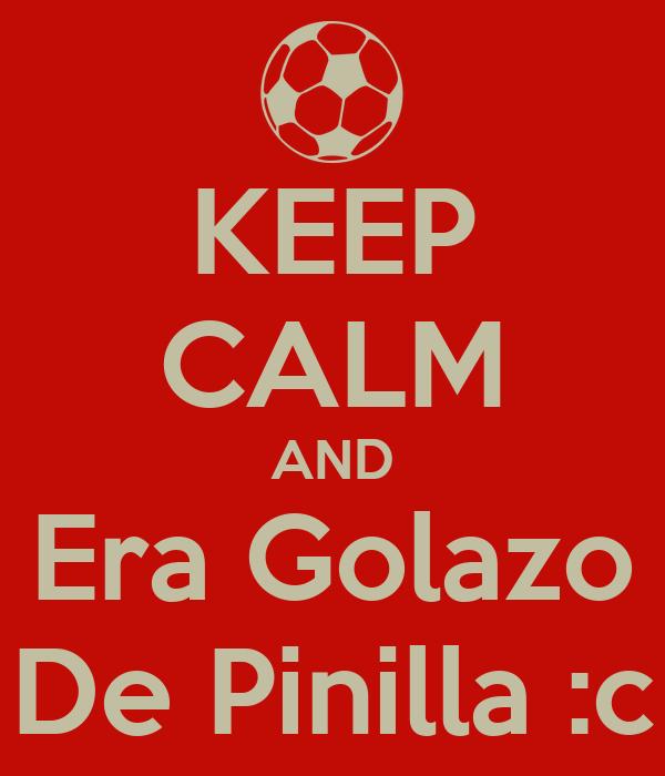 KEEP CALM AND Era Golazo De Pinilla :c