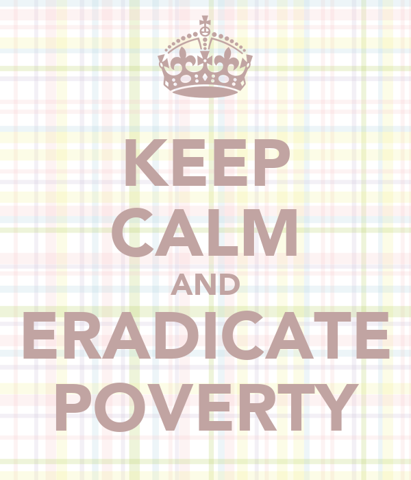 KEEP CALM AND ERADICATE POVERTY