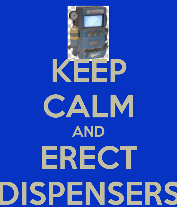 KEEP CALM AND ERECT DISPENSERS