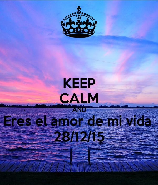 KEEP CALM AND Eres el amor de mi vida  28/12/15