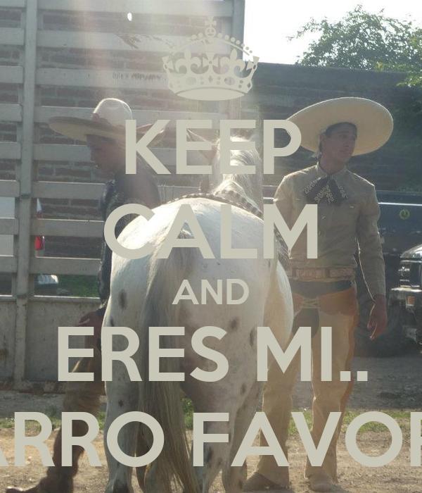 KEEP CALM AND ERES MI.. CHARRO FAVORITO