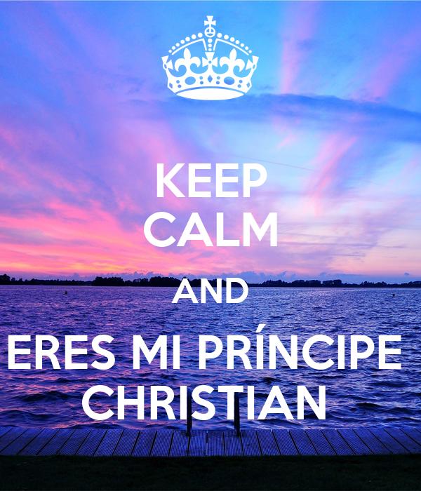 KEEP CALM AND ERES MI PRÍNCIPE  CHRISTIAN