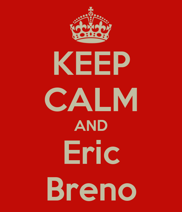 KEEP CALM AND Eric Breno