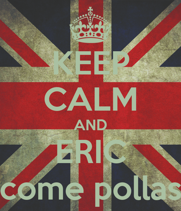 KEEP CALM AND ERIC come pollas