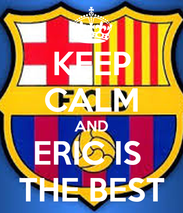 KEEP CALM AND ERIC IS  THE BEST