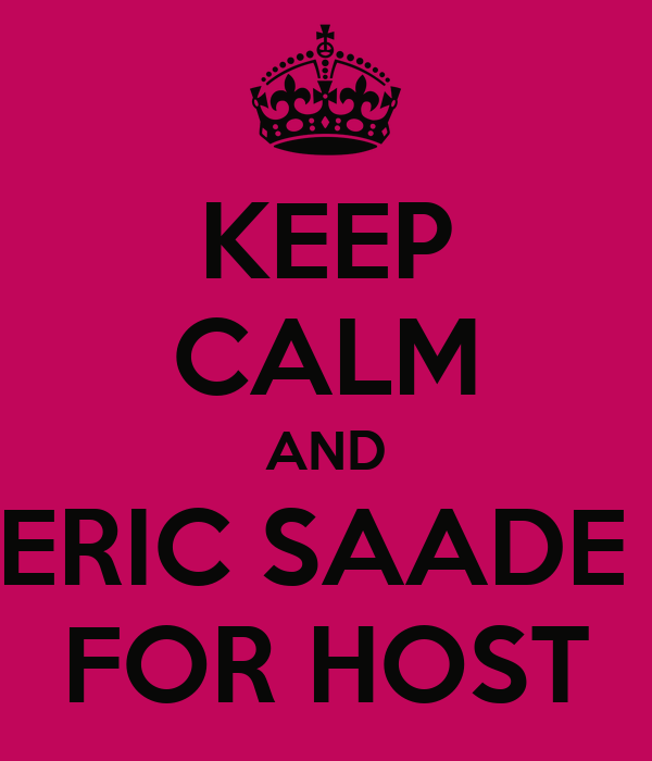 KEEP CALM AND ERIC SAADE  FOR HOST