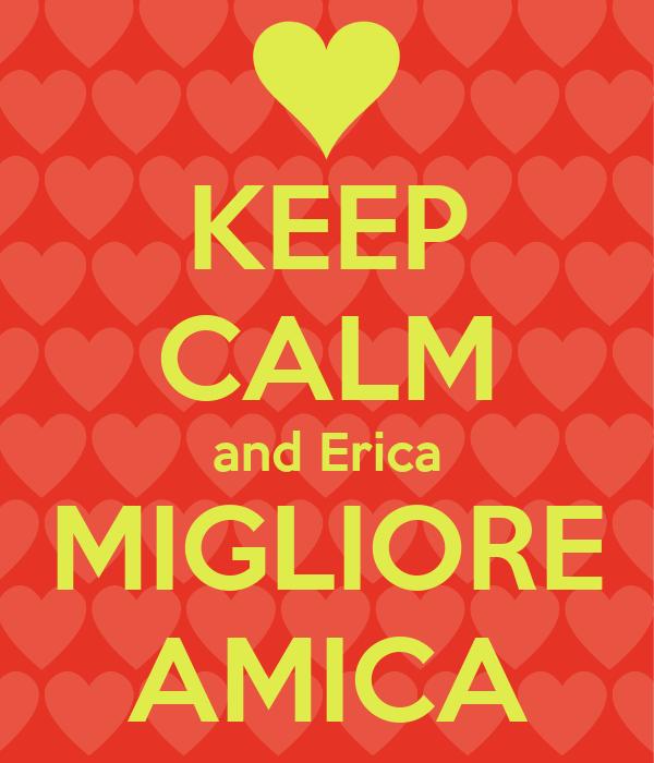 KEEP CALM and Erica MIGLIORE AMICA