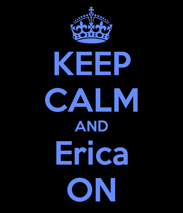 KEEP CALM AND Erica ON