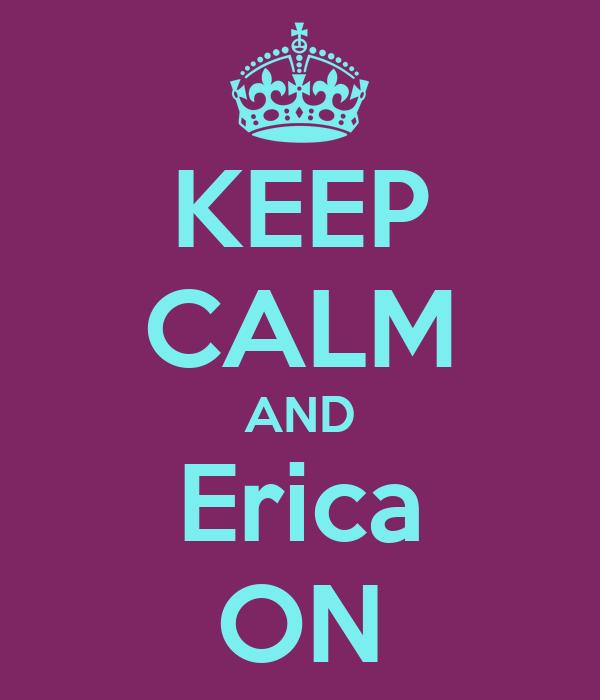 KEEP CALM AND Erica ON