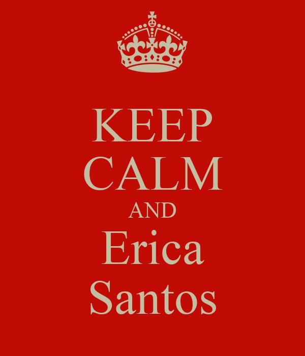KEEP CALM AND Erica Santos