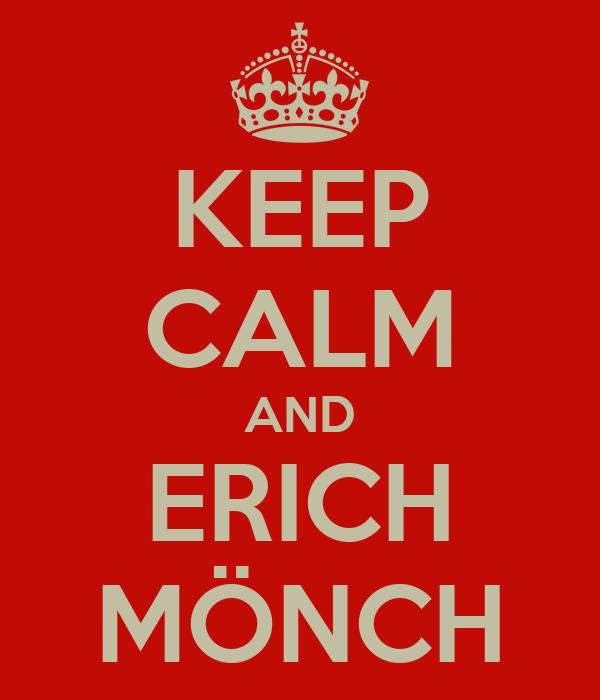 KEEP CALM AND ERICH MÖNCH