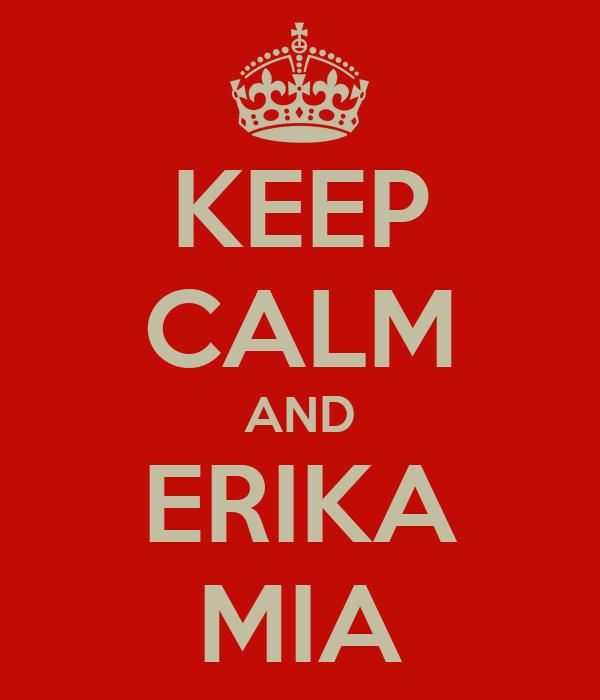 KEEP CALM AND ERIKA MIA