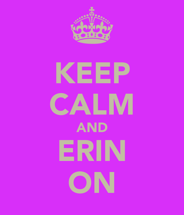 KEEP CALM AND ERIN ON