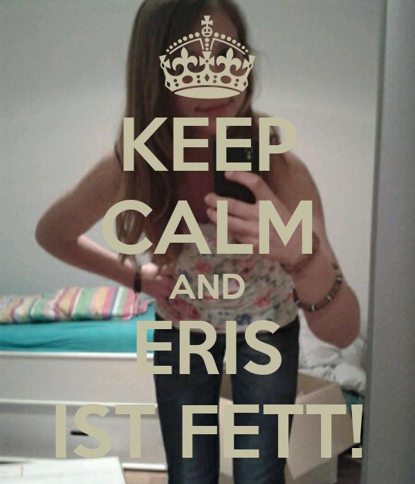KEEP CALM AND ERIS IST FETT!