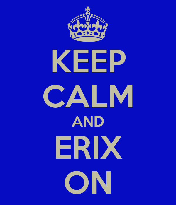 KEEP CALM AND ERIX ON