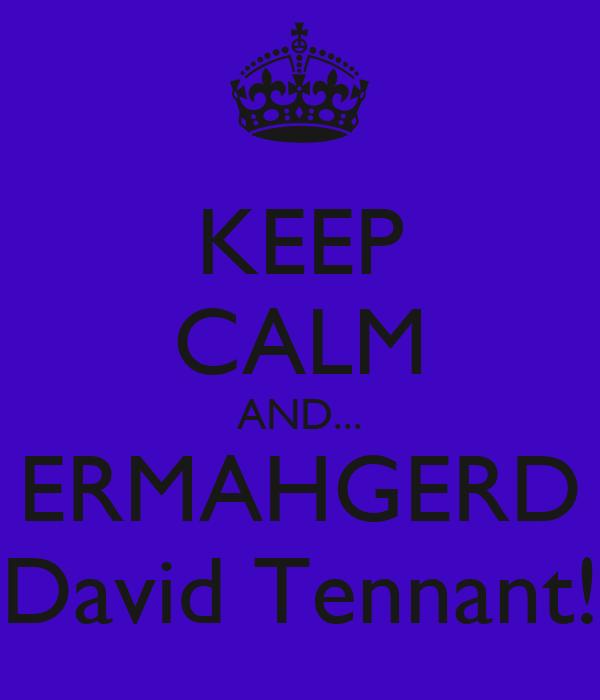 KEEP CALM AND... ERMAHGERD David Tennant!