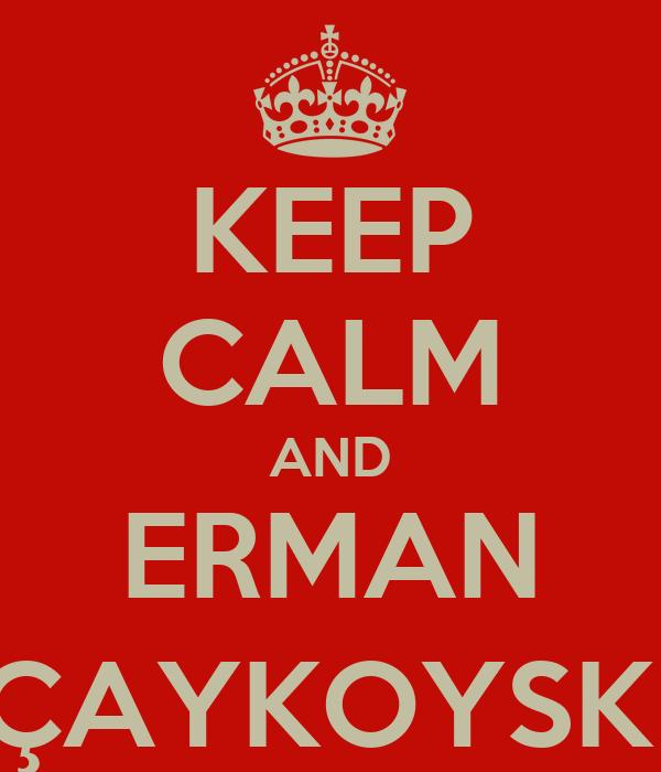 KEEP CALM AND ERMAN ÇAYKOYSKİ