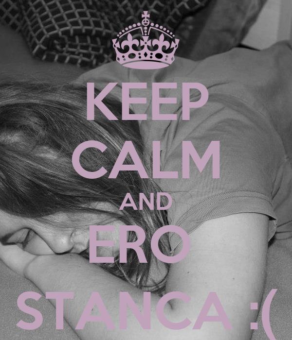 KEEP CALM AND ERO  STANCA :(