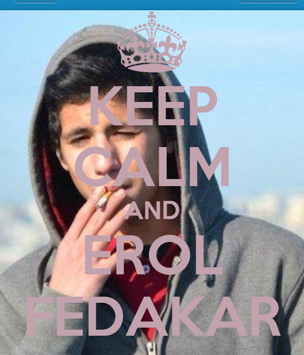 KEEP CALM AND EROL FEDAKAR