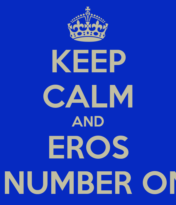 KEEP CALM AND EROS IS NUMBER ONE