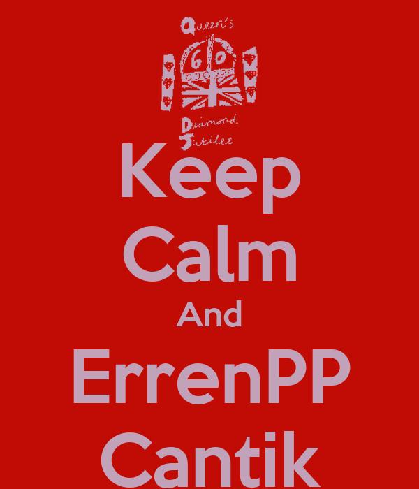 Keep Calm And ErrenPP Cantik