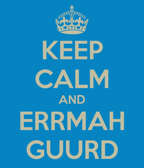 KEEP CALM AND ERRMAH GUURD