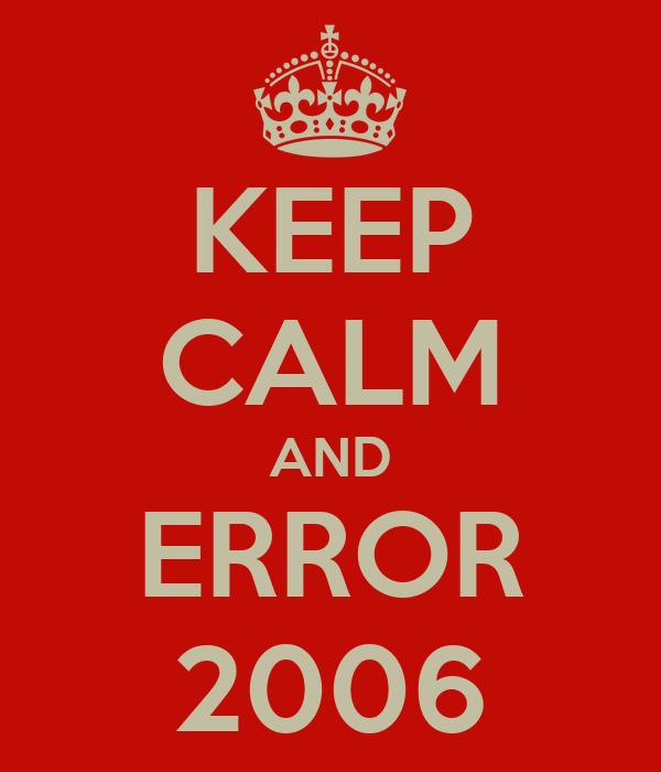 KEEP CALM AND ERROR 2006