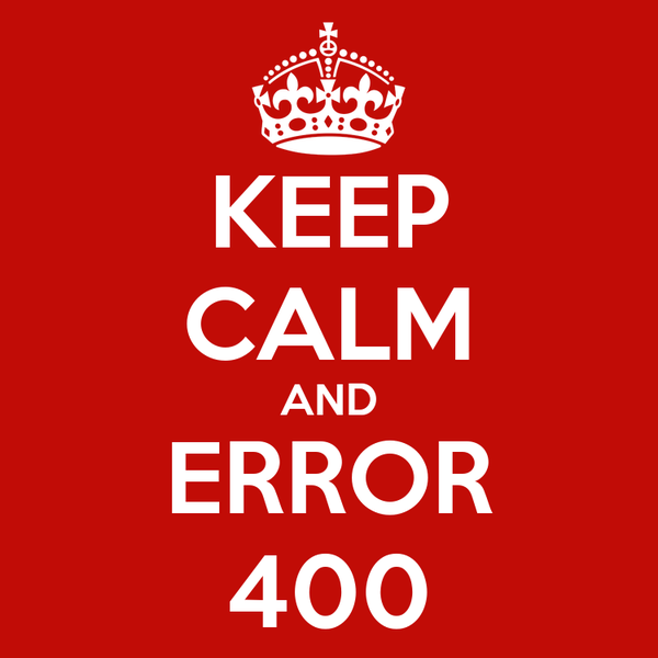 KEEP CALM AND ERROR 400