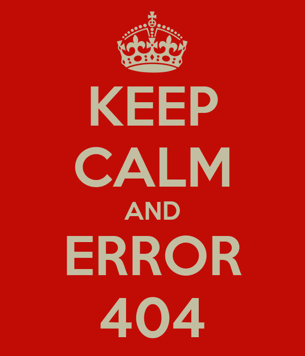 KEEP CALM AND ERROR 404
