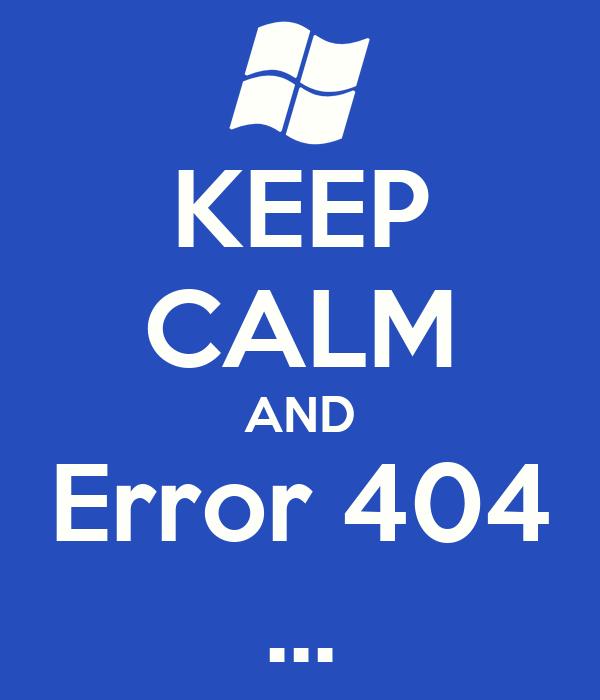 KEEP CALM AND Error 404 ...