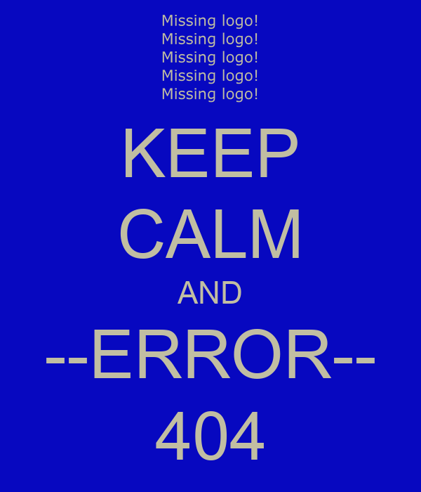 KEEP CALM AND --ERROR-- 404