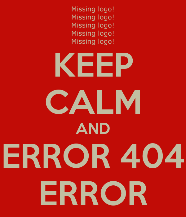 KEEP CALM AND ERROR 404 ERROR