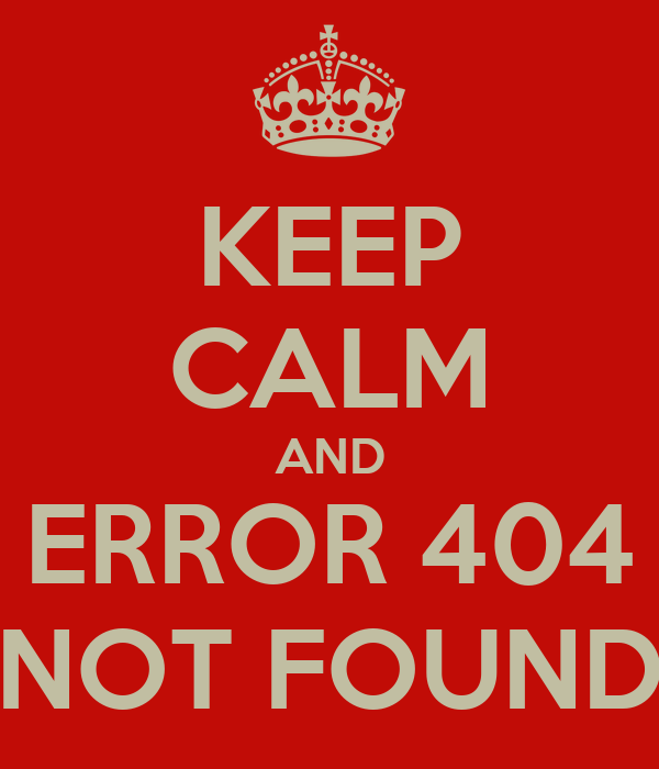 KEEP CALM AND ERROR 404 NOT FOUND