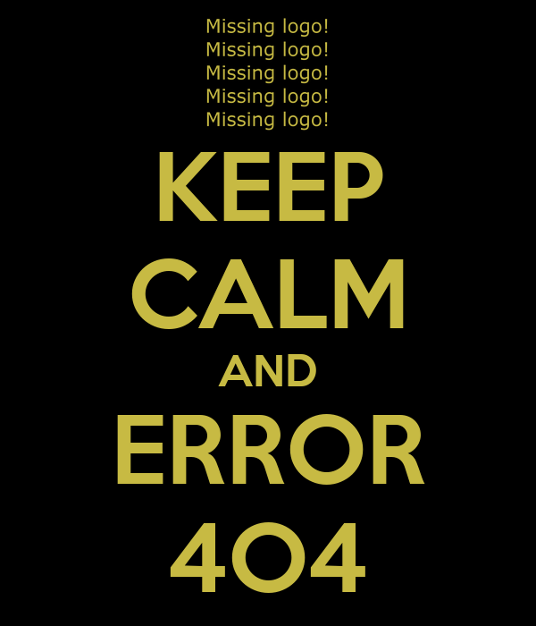 KEEP CALM AND ERROR 4O4