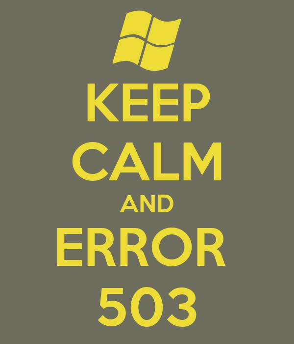 KEEP CALM AND ERROR  503