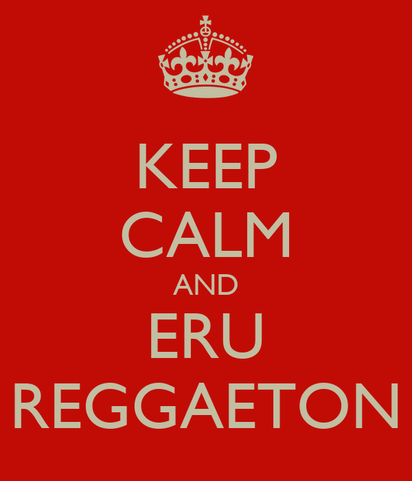 KEEP CALM AND ERU REGGAETON